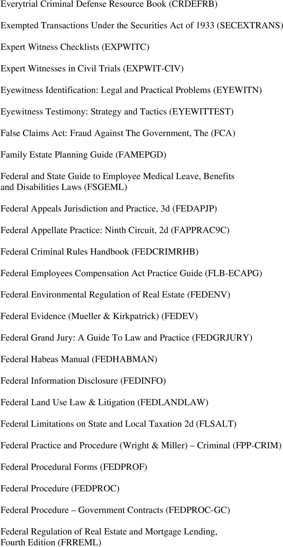 Estate Planning Guide (FAMEPGD) Federal and State Guide to Employee Medical Leave, Benefits and Disabilities Laws (FSGEML) Federal Appeals Jurisdiction and Practice, 3d (FEDAPJP) Federal Appellate