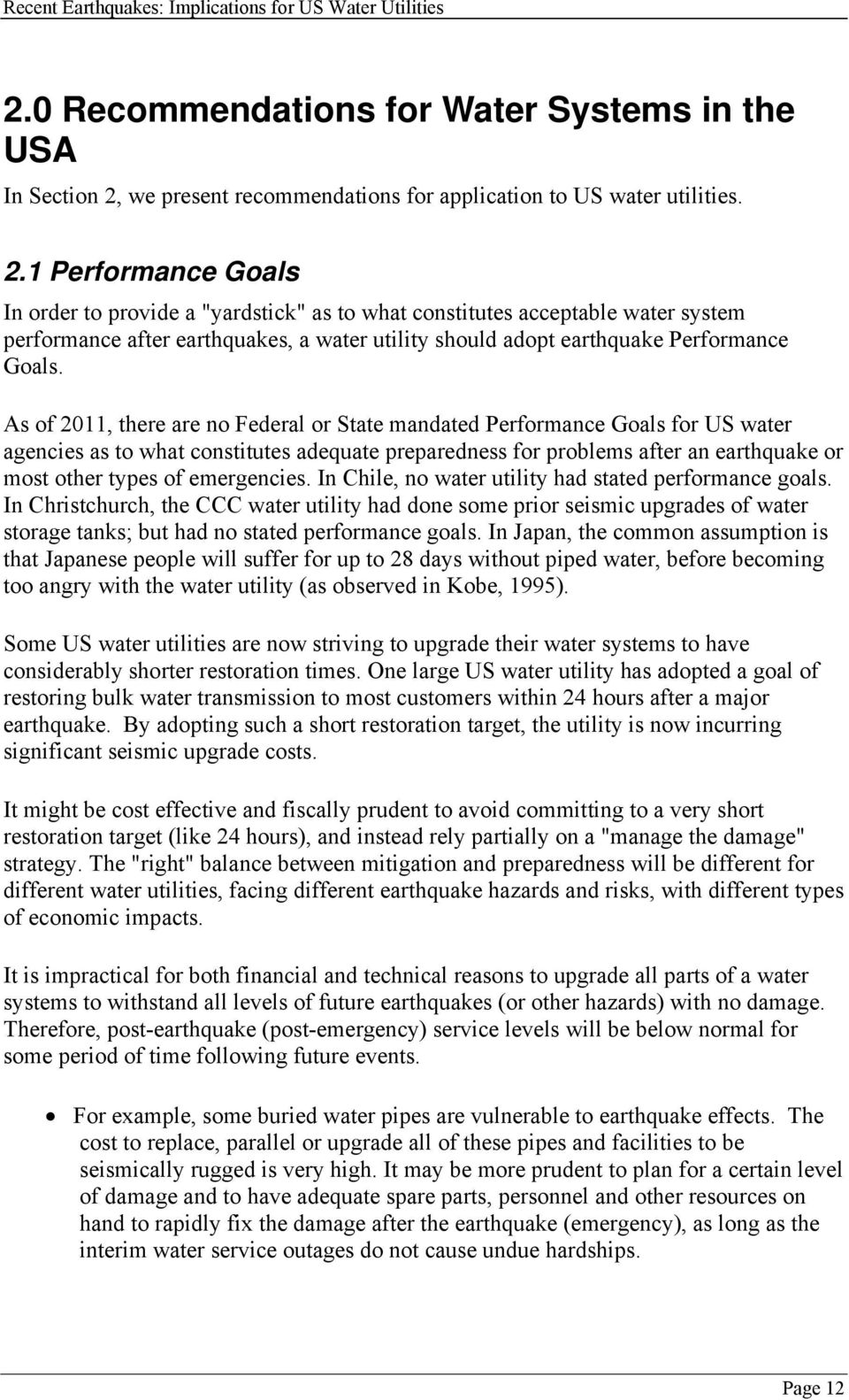"1 Performance Goals In order to provide a ""yardstick"" as to what constitutes acceptable water system performance after earthquakes, a water utility should adopt earthquake Performance Goals."