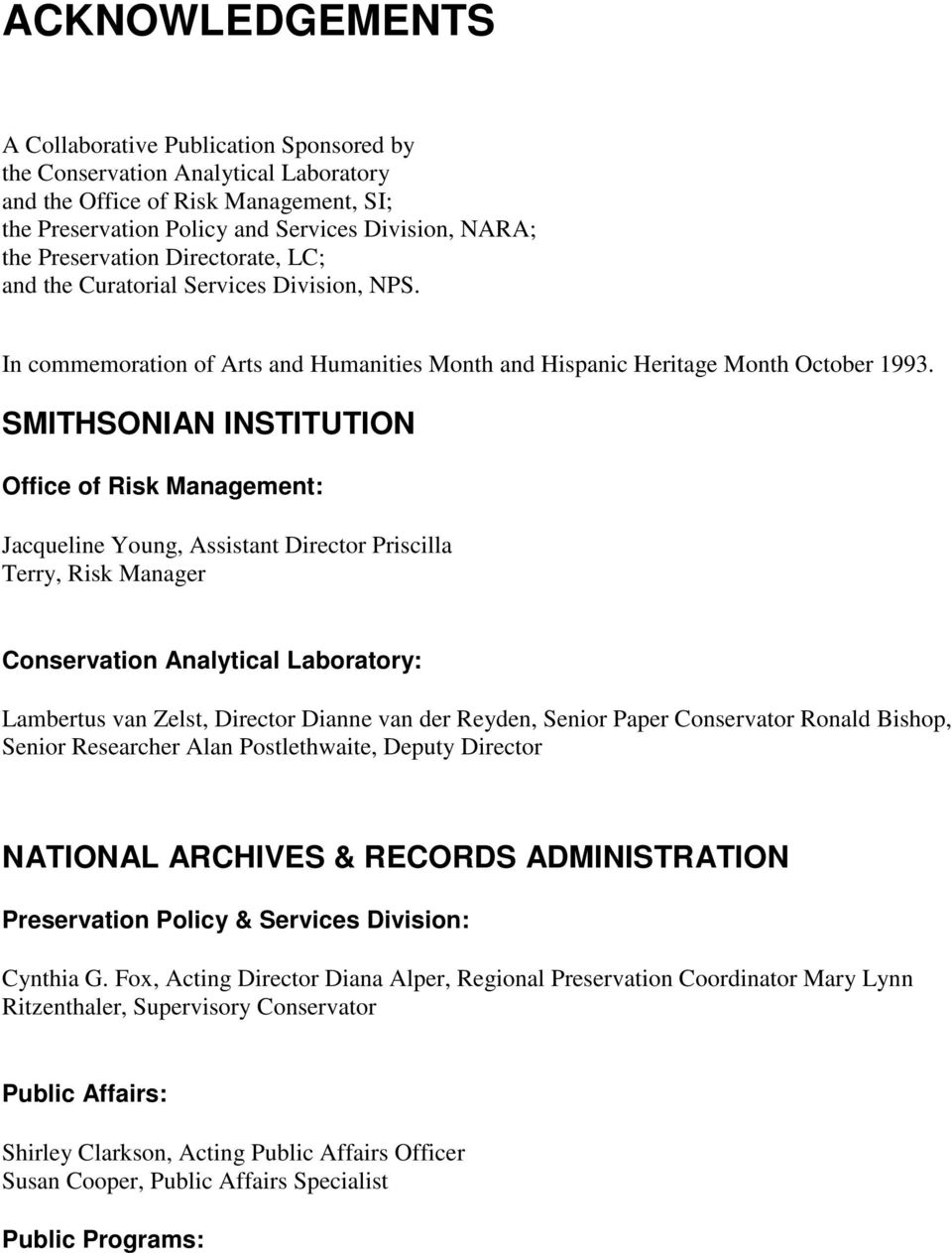 SMITHSONIAN INSTITUTION Office of Risk Management: Jacqueline Young, Assistant Director Priscilla Terry, Risk Manager Conservation Analytical Laboratory: Lambertus van Zelst, Director Dianne van der