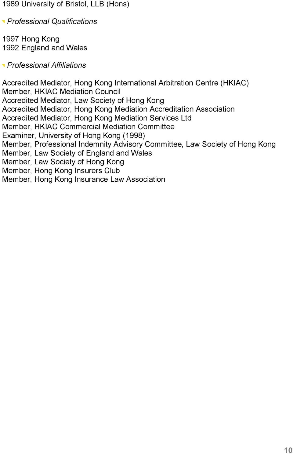 Accredited Mediator, Hong Kong Mediation Services Ltd Member, HKIAC Commercial Mediation Committee Examiner, University of Hong Kong (1998) Member, Professional Indemnity