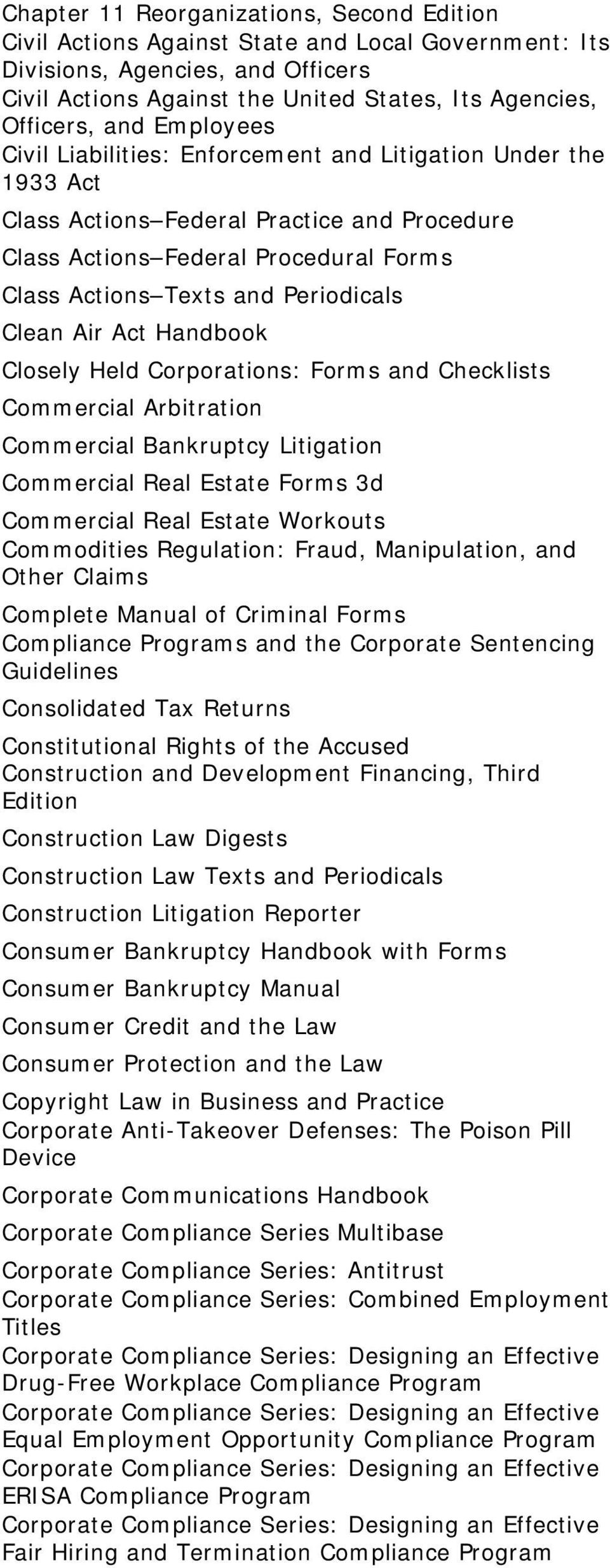 Clean Air Act Handbook Closely Held Corporations: Forms and Checklists Commercial Arbitration Commercial Bankruptcy Litigation Commercial Real Estate Forms 3d Commercial Real Estate Workouts