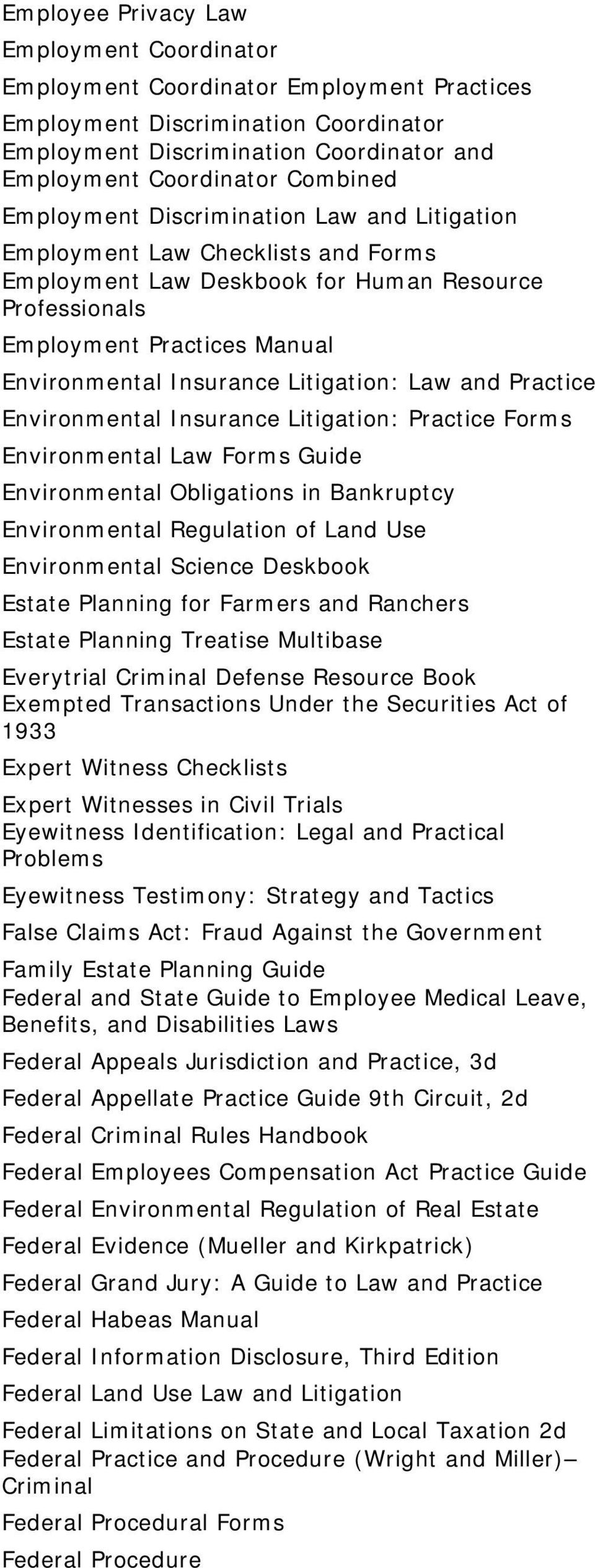 Litigation: Law and Practice Environmental Insurance Litigation: Practice Forms Environmental Law Forms Guide Environmental Obligations in Bankruptcy Environmental Regulation of Land Use