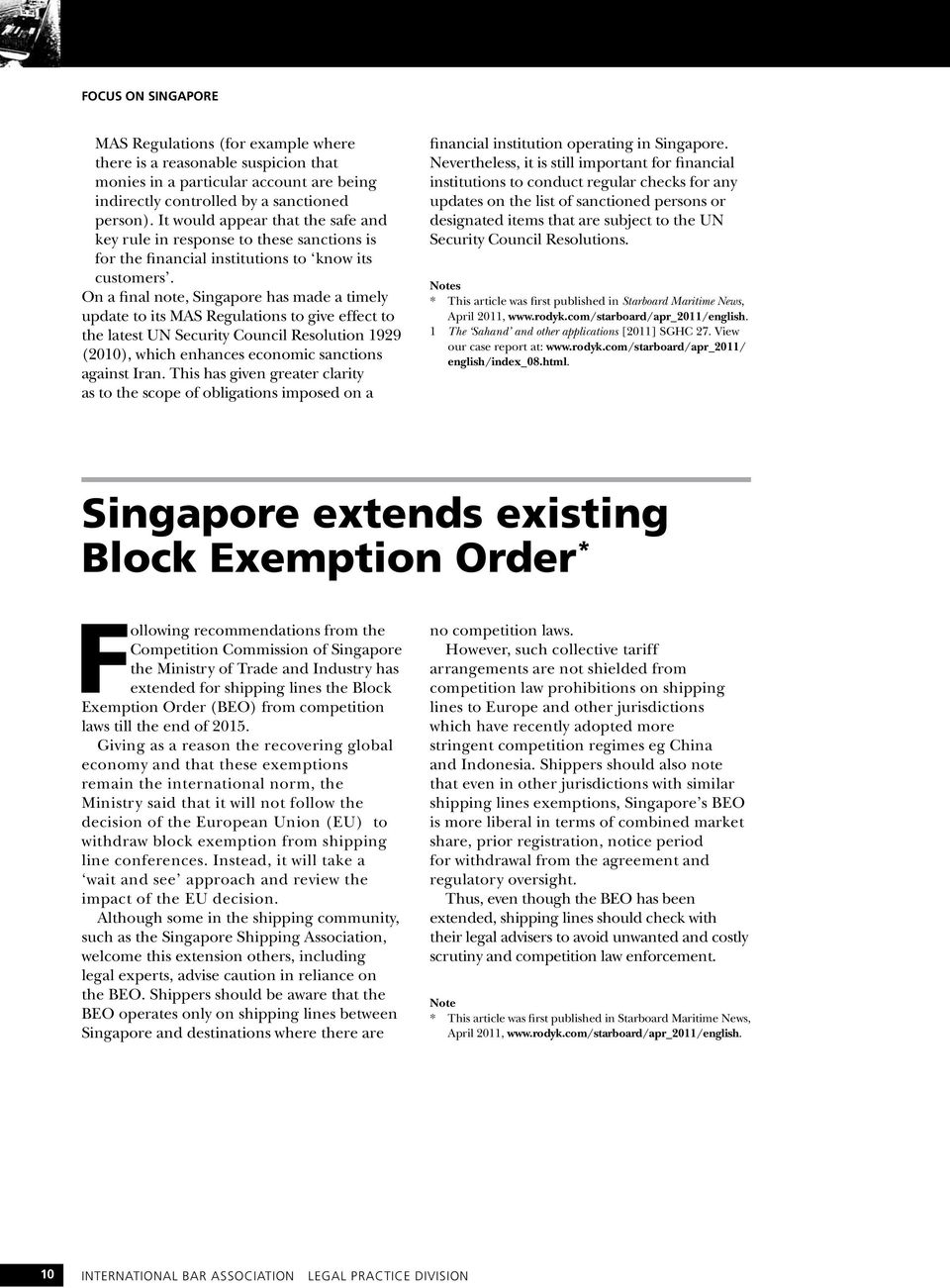 On a final note, Singapore has made a timely update to its MAS Regulations to give effect to the latest UN Security Council Resolution 1929 (2010), which enhances economic sanctions against Iran.