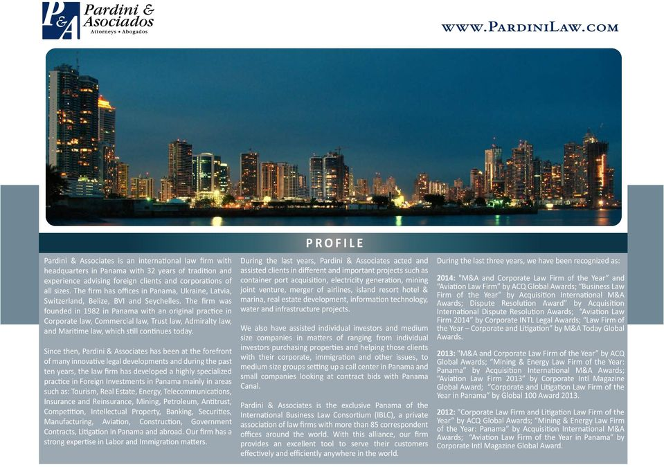 The firm was founded in 1982 in Panama with an original practice in Corporate law, Commercial law, Trust law, Admiralty law, and Maritime law, which still continues today.