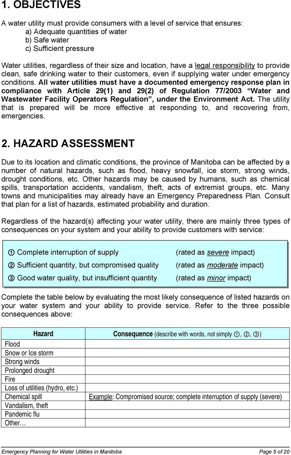 All water utilities must have a documented emergency response plan in compliance with Article 29(1) and 29(2) of Regulation 77/2003 Water and Wastewater Facility Operators Regulation, under the