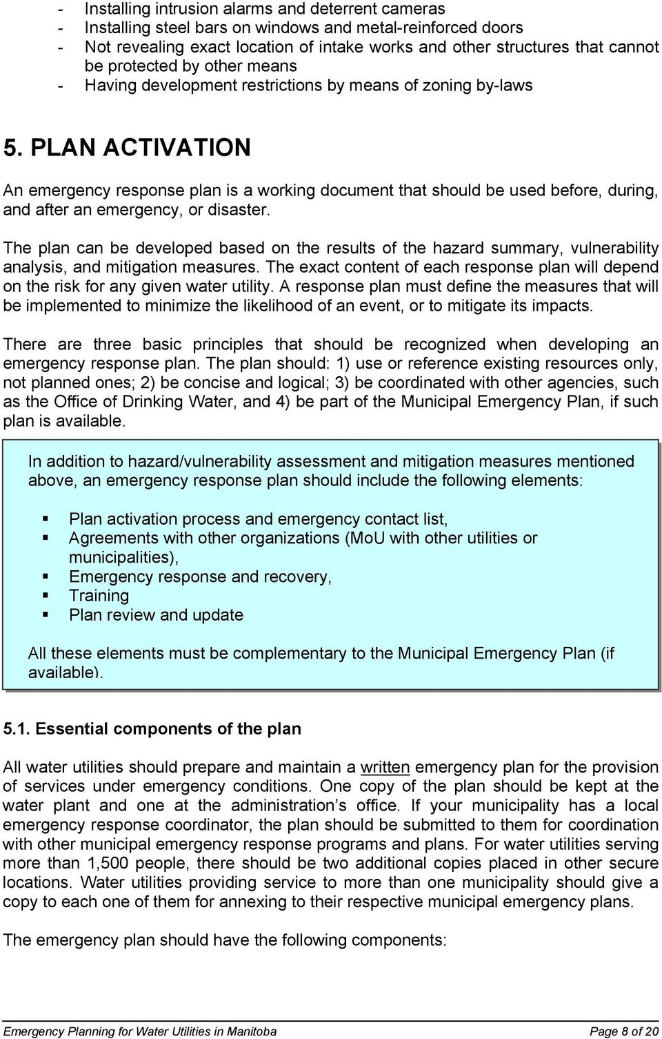 PLAN ACTIVATION An emergency response plan is a working document that should be used before, during, and after an emergency, or disaster.