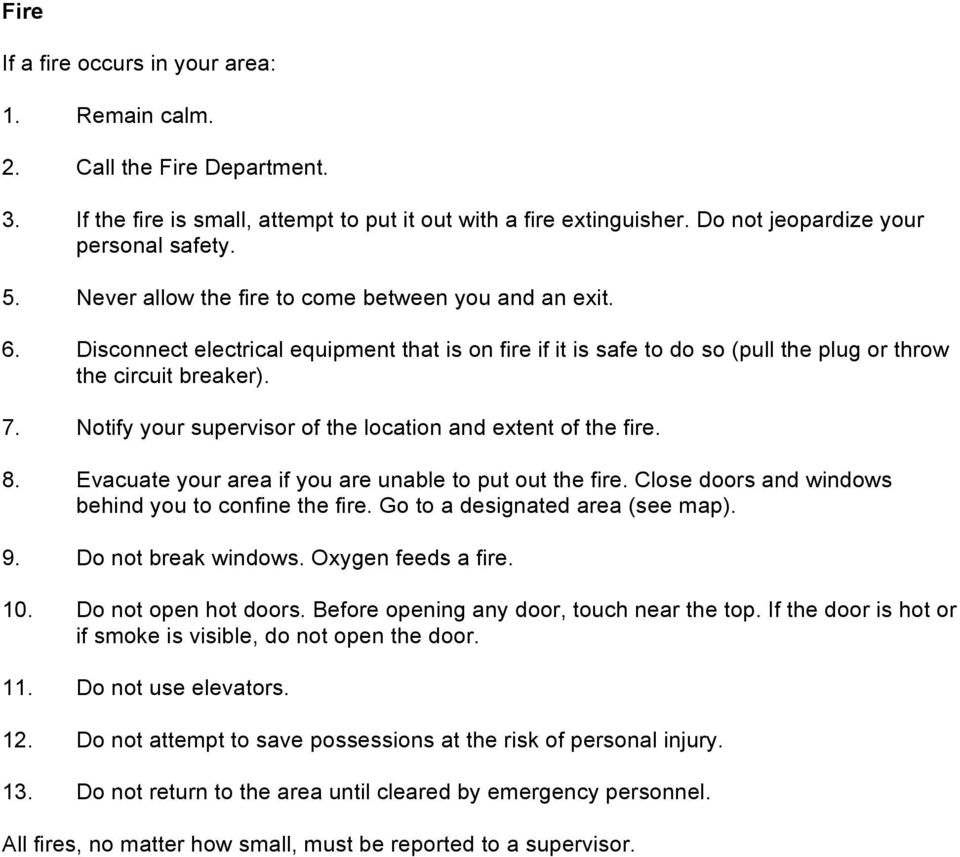 Notify your supervisor of the location and extent of the fire. 8. Evacuate your area if you are unable to put out the fire. Close doors and windows behind you to confine the fire.