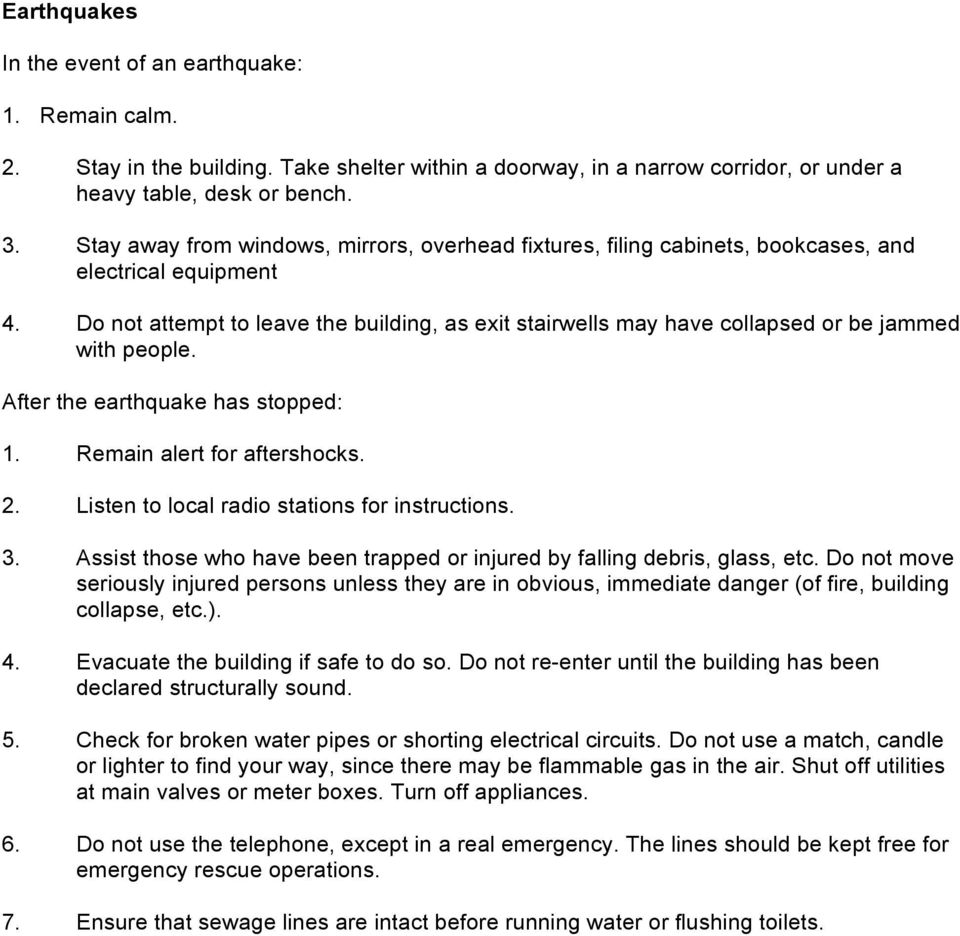 Do not attempt to leave the building, as exit stairwells may have collapsed or be jammed with people. After the earthquake has stopped: 1. Remain alert for aftershocks. 2.