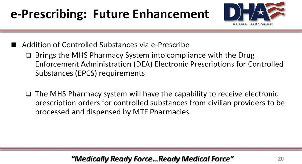 Substances (EPCS) requirements The MHS Pharmacy system will have the capability to receive electronic