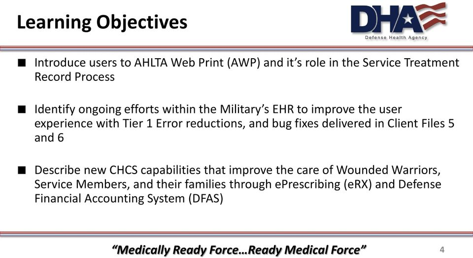 and bug fixes delivered in Client Files 5 and 6 Describe new CHCS capabilities that improve the care of Wounded