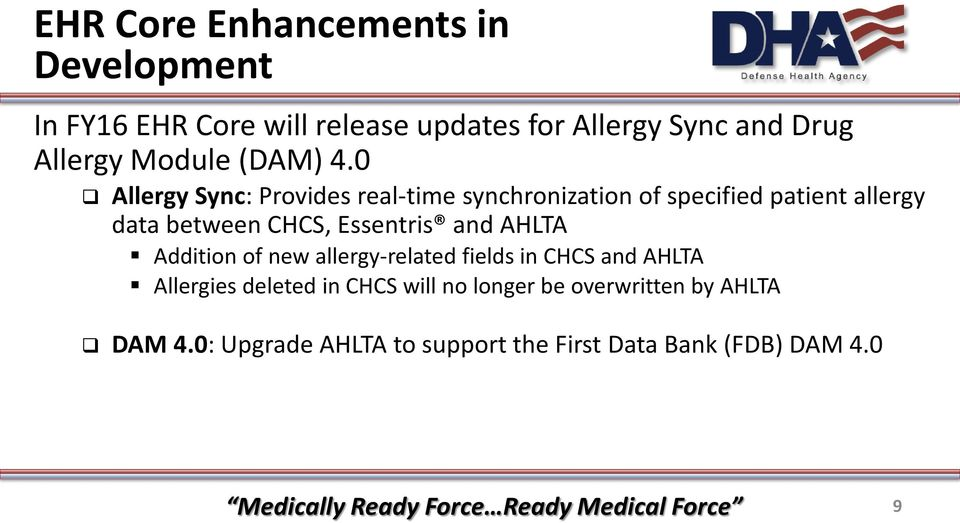 0 Allergy Sync: Provides real-time synchronization of specified patient allergy data between CHCS, Essentris