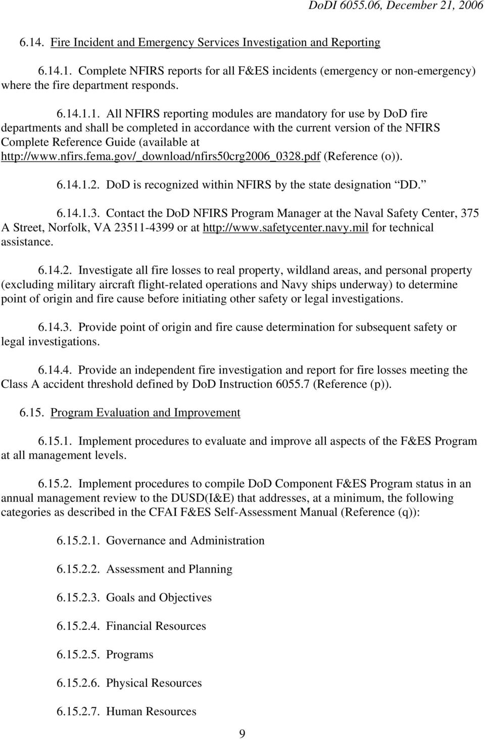 nfirs.fema.gov/_download/nfirs50crg2006_0328.pdf (Reference (o)). 6.14.1.2. DoD is recognized within NFIRS by the state designation DD. 6.14.1.3. Contact the DoD NFIRS Program Manager at the Naval Safety Center, 375 A Street, Norfolk, VA 23511-4399 or at http://www.