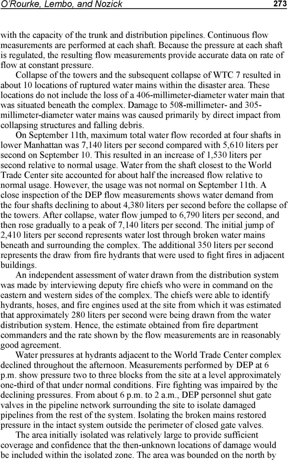 Collapse of the towers and the subsequent collapse of WTC 7 resulted in about 10 locations of ruptured water mains within the disaster area.