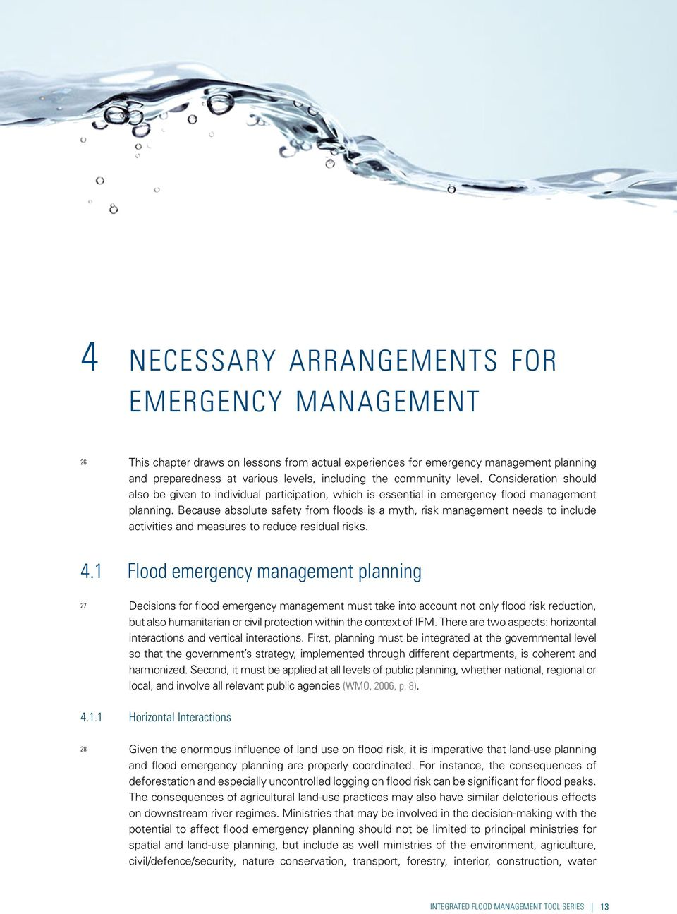 Because absolute safety from floods is a myth, risk management needs to include activities and measures to reduce residual risks. 4.