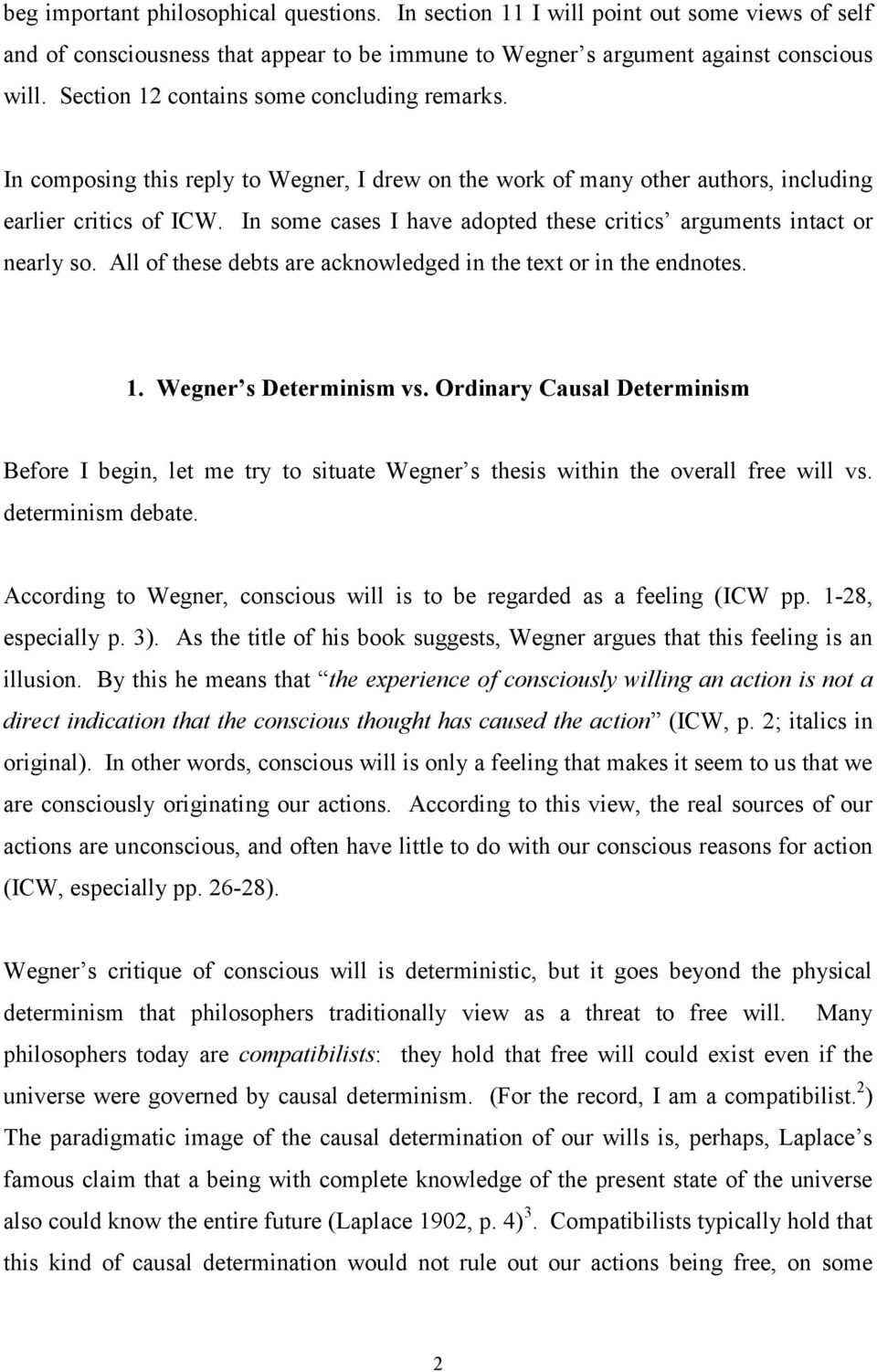 In some cases I have adopted these critics arguments intact or nearly so. All of these debts are acknowledged in the text or in the endnotes. 1. Wegner s Determinism vs.
