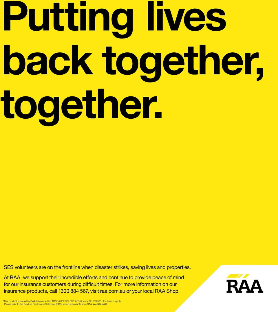 For more information on our insurance products, call 1300 884 567, visit raa.com.au or your local RAA Shop.