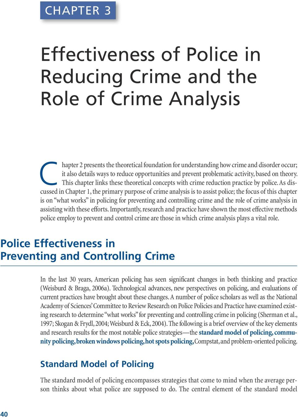 As discussed in Chapter 1, the primary purpose of crime analysis is to assist police; the focus of this chapter is on what works in policing for preventing and controlling crime and the role of crime
