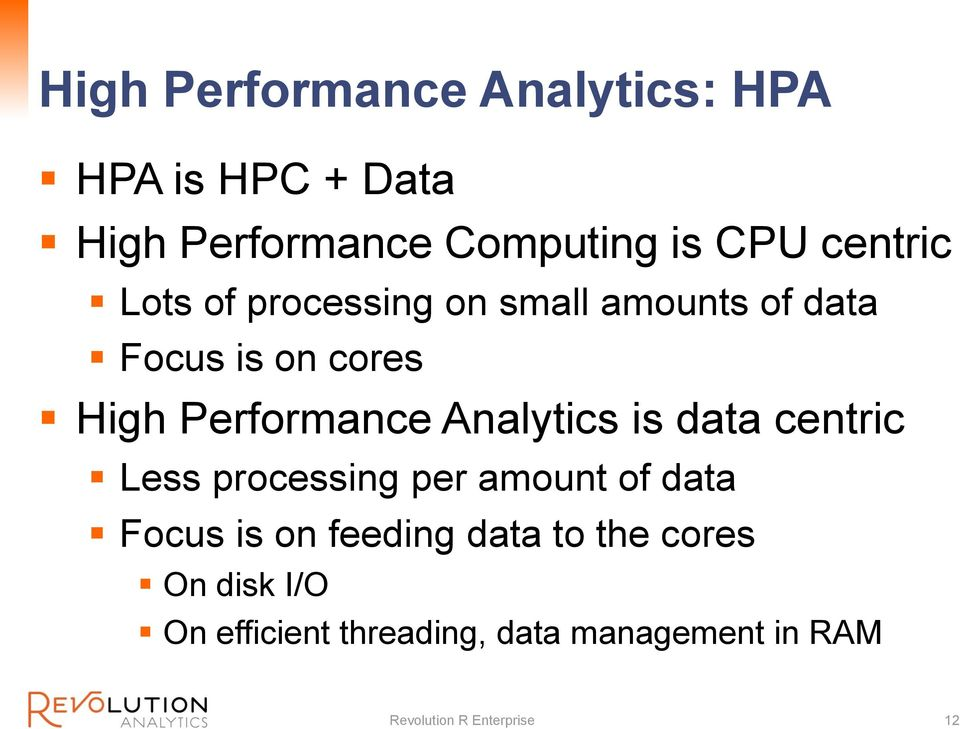 Analytics is data centric Less processing per amount of data Focus is on feeding data to