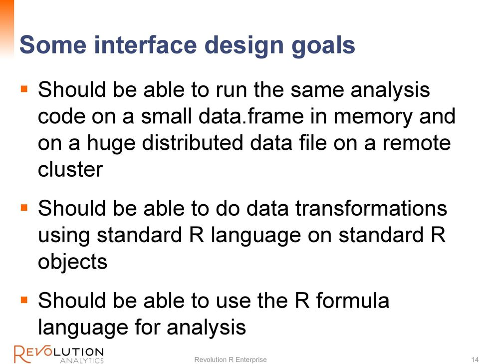 be able to do data transformations using standard R language on standard R objects