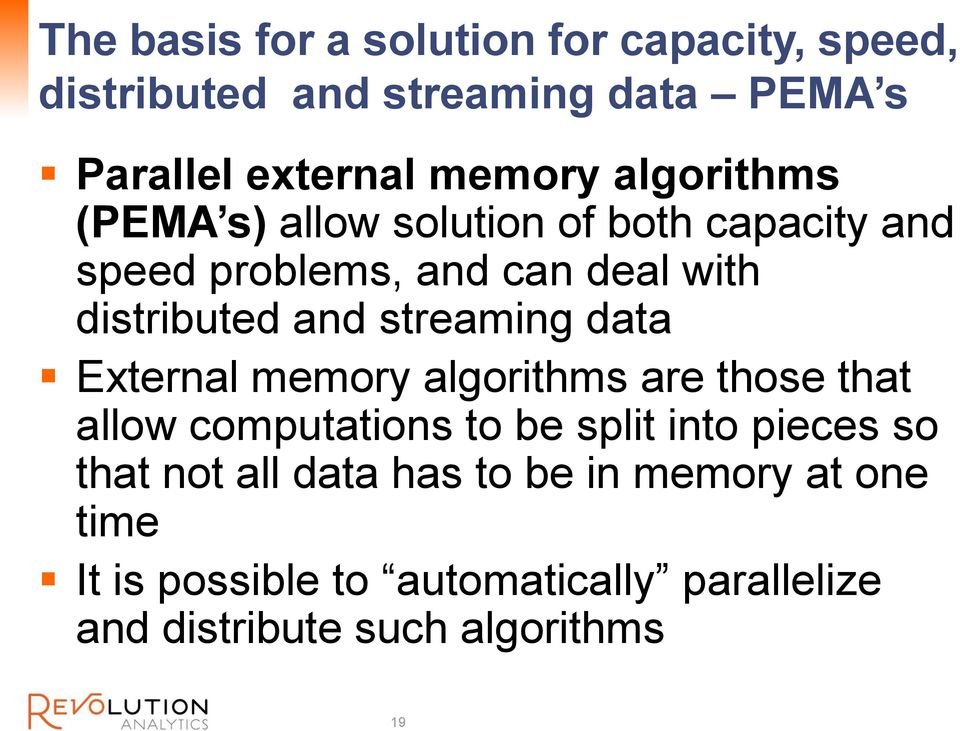 streaming data External memory algorithms are those that allow computations to be split into pieces so that not