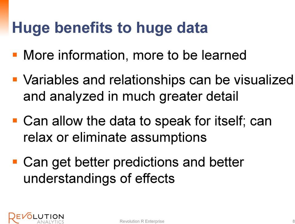 the data to speak for itself; can relax or eliminate assumptions Can get