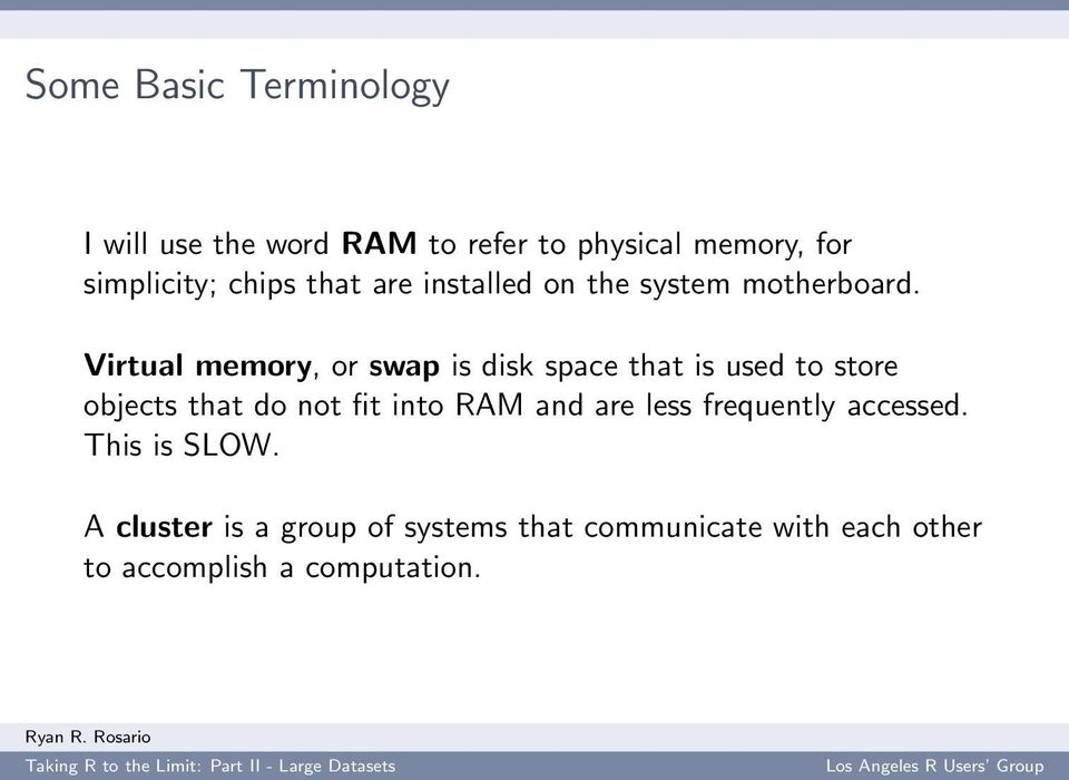 Virtual memory, or swap is disk space that is used to store objects that do not fit into RAM
