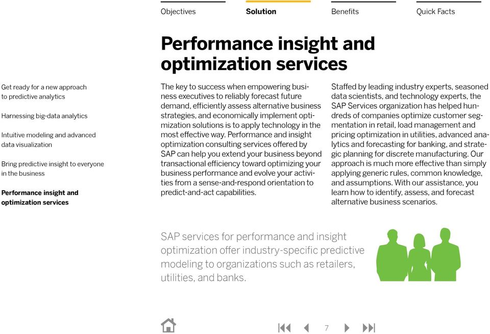 Performance and insight optimization consulting services offered by SAP can help you extend your business beyond transactional efficiency toward optimizing your business performance and evolve your
