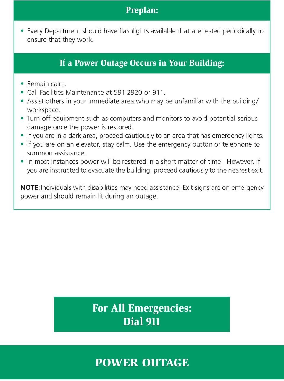 Turn off equipment such as computers and monitors to avoid potential serious damage once the power is restored. If you are in a dark area, proceed cautiously to an area that has emergency lights.