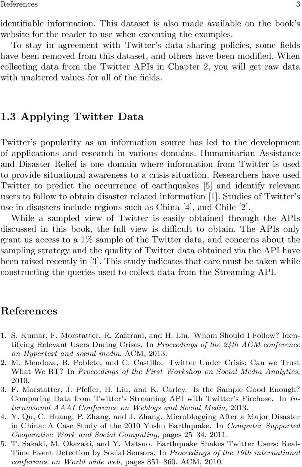 When collecting data from the Twitter APIs in Chapter 2, you will get raw data with unaltered values for all of the fields. 1.