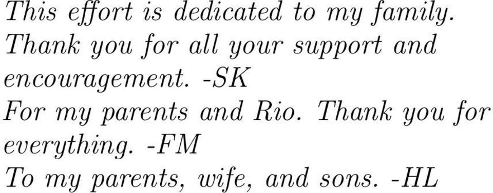 encouragement. -SK For my parents and Rio.