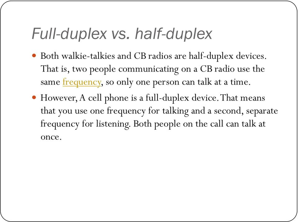 talk at a time.! However, A cell phone is a full-duplex device.