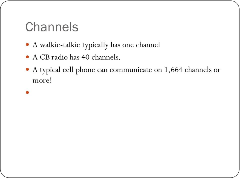 channel! A CB radio has 40 channels.