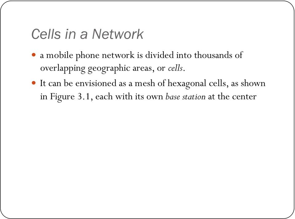 overlapping geographic areas, or cells.