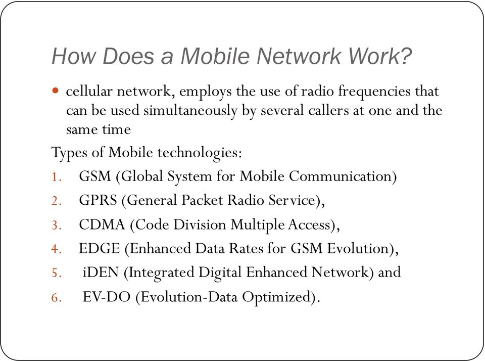 and the same time Types of Mobile technologies: 1. GSM (Global System for Mobile Communication) 2.