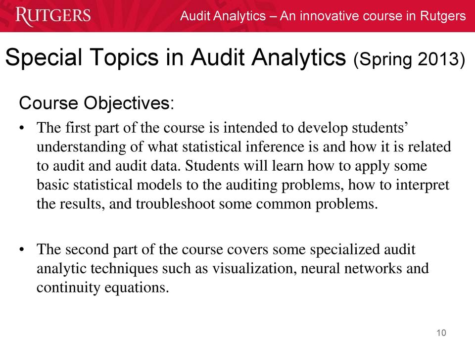 Students will learn how to apply some basic statistical models to the auditing problems, how to interpret the results, and
