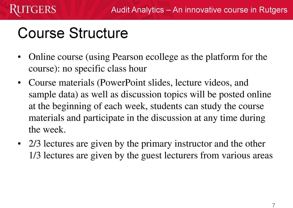 beginning of each week, students can study the course materials and participate in the discussion at any time during the