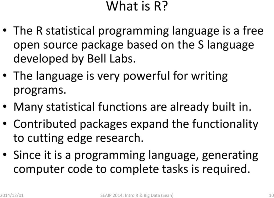 Labs. The language is very powerful for writing programs. Many statistical functions are already built in.