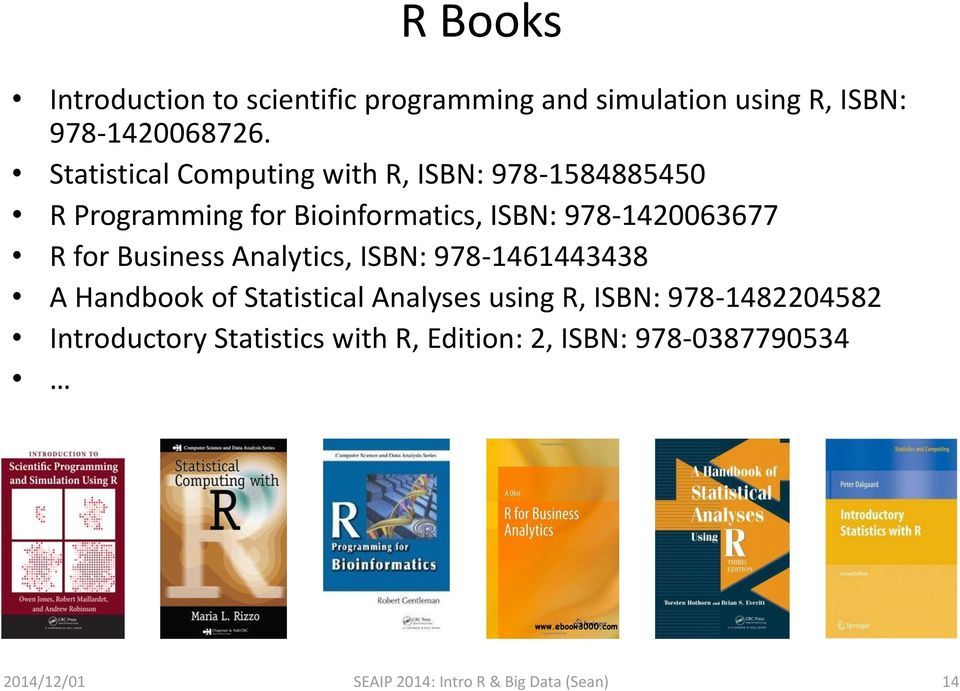 R for Business Analytics, ISBN: 978-1461443438 A Handbook of Statistical Analyses using R, ISBN: