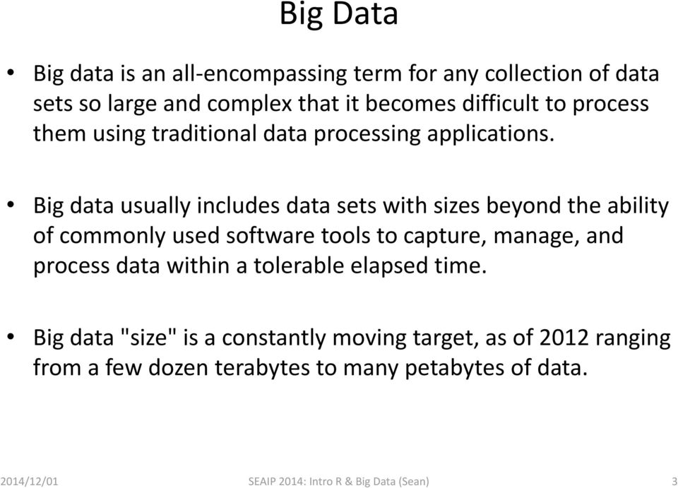 Big data usually includes data sets with sizes beyond the ability of commonly used software tools to capture, manage, and process