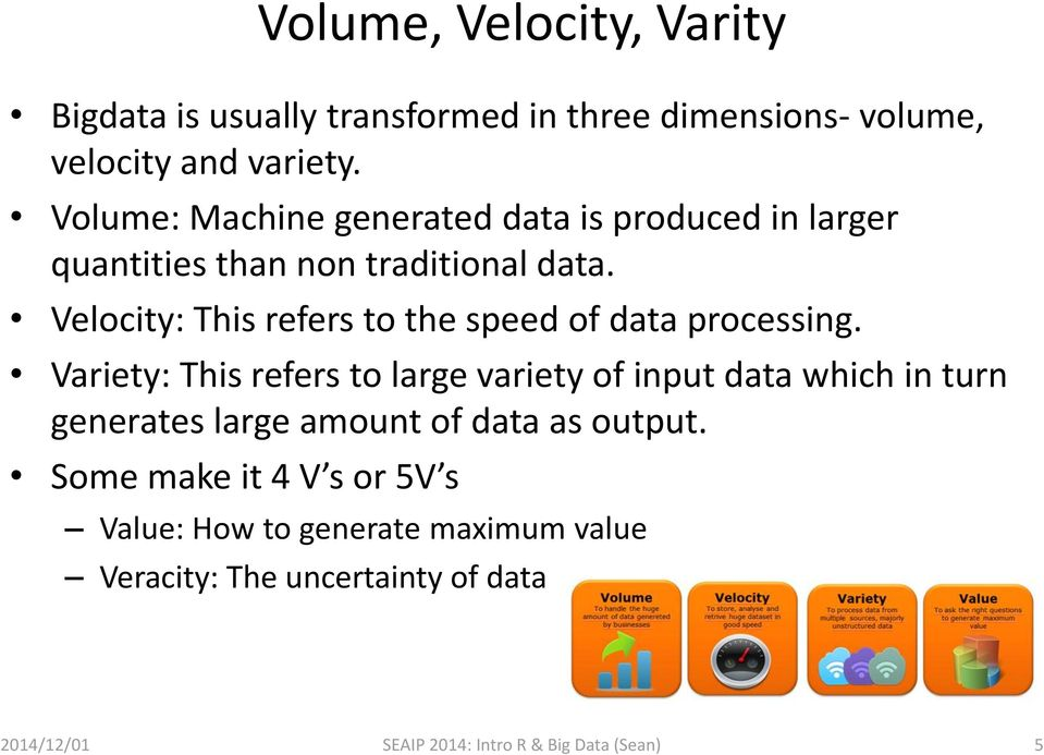 Velocity: This refers to the speed of data processing.