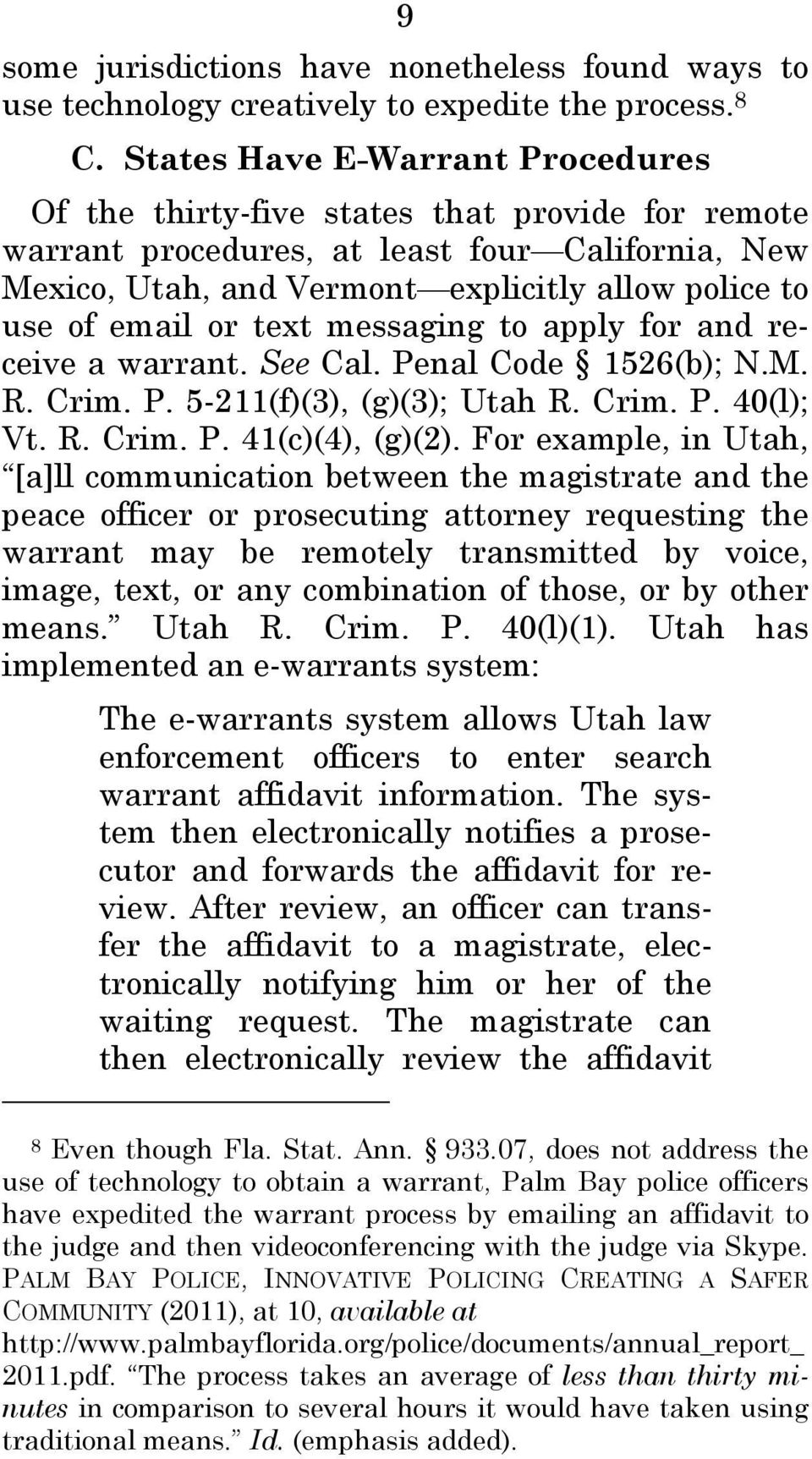 or text messaging to apply for and receive a warrant. See Cal. Penal Code 1526(b); N.M. R. Crim. P. 5-211(f)(3), (g)(3); Utah R. Crim. P. 40(l); Vt. R. Crim. P. 41(c)(4), (g)(2).