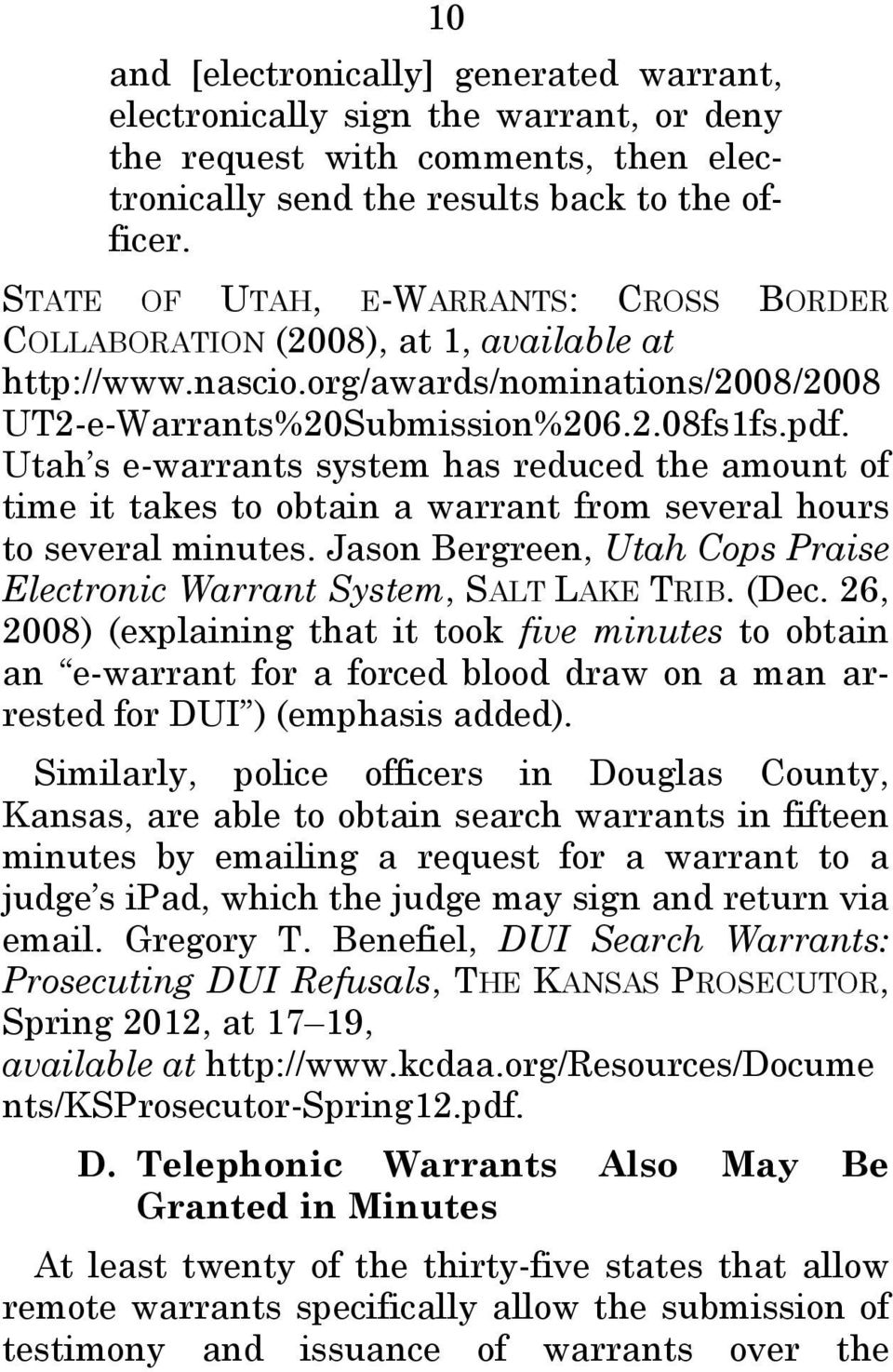 Utah s e-warrants system has reduced the amount of time it takes to obtain a warrant from several hours to several minutes. Jason Bergreen, Utah Cops Praise Electronic Warrant System, SALT LAKE TRIB.