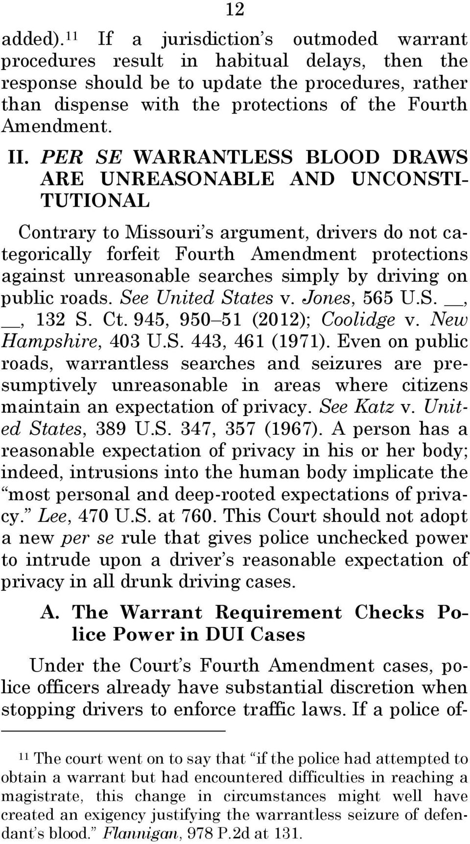 II. PER SE WARRANTLESS BLOOD DRAWS ARE UNREASONABLE AND UNCONSTI- TUTIONAL Contrary to Missouri s argument, drivers do not categorically forfeit Fourth Amendment protections against unreasonable