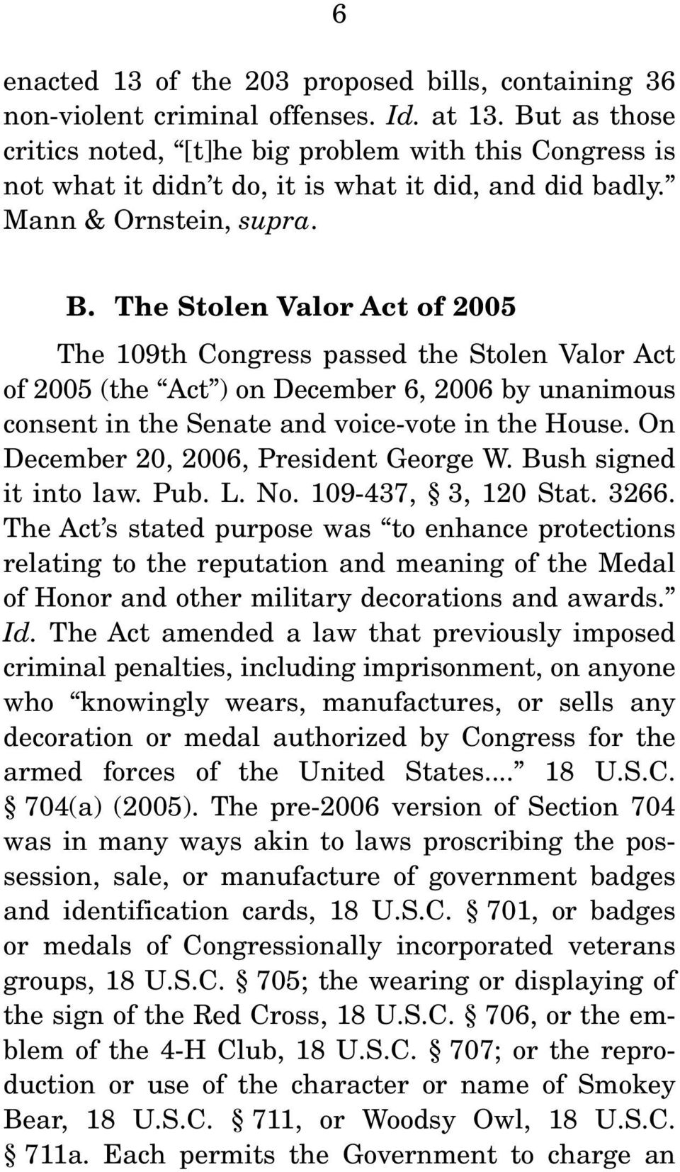 The Stolen Valor Act of 2005 The 109th Congress passed the Stolen Valor Act of 2005 (the Act ) on December 6, 2006 by unanimous consent in the Senate and voice-vote in the House.