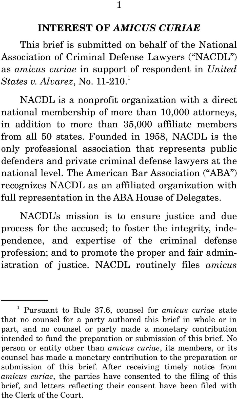 Founded in 1958, NACDL is the only professional association that represents public defenders and private criminal defense lawyers at the national level.
