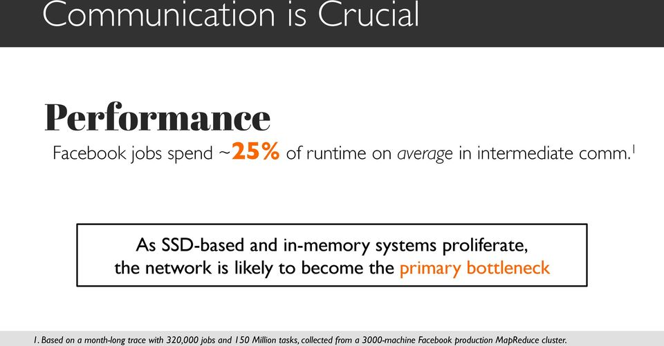 1 As SSD-based and in-memory systems proliferate, the network is likely to become the