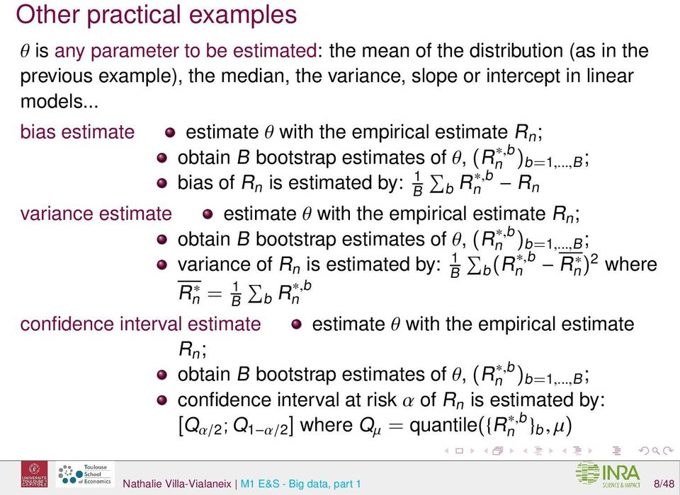 ..,b ; bias of R n is estimated by: 1 B b Rn,b R n variance estimate estimate θ with the empirical estimate R n ; obtain B bootstrap estimates of θ, (Rn,b ) b=1,.