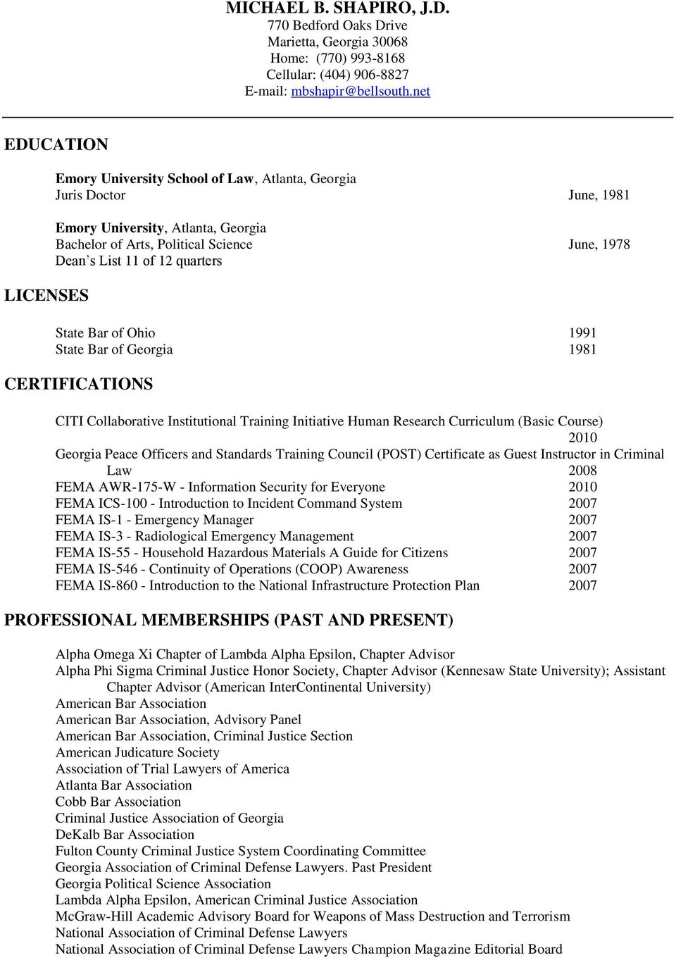 quarters State Bar of Ohio 1991 State Bar of Georgia 1981 CERTIFICATIONS CITI Collaborative Institutional Training Initiative Human Research Curriculum (Basic Course) 2010 Georgia Peace Officers and