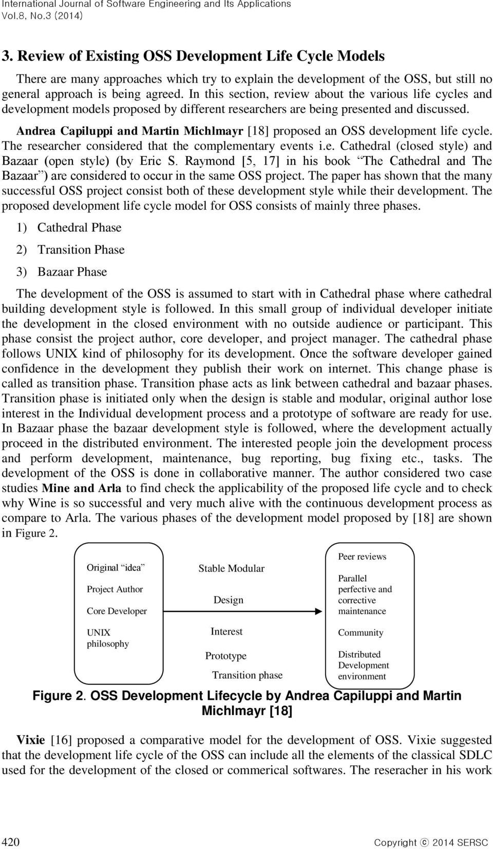 Andrea Capiluppi and Martin Michlmayr [18] proposed an OSS development life cycle. The researcher considered that the complementary events i.e. Cathedral (closed style) and Bazaar (open style) (by Eric S.