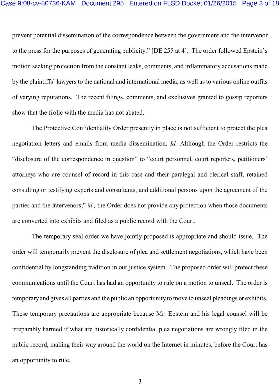 The order followed Epstein s motion seeking protection from the constant leaks, comments, and inflammatory accusations made by the plaintiffs lawyers to the national and international media, as well